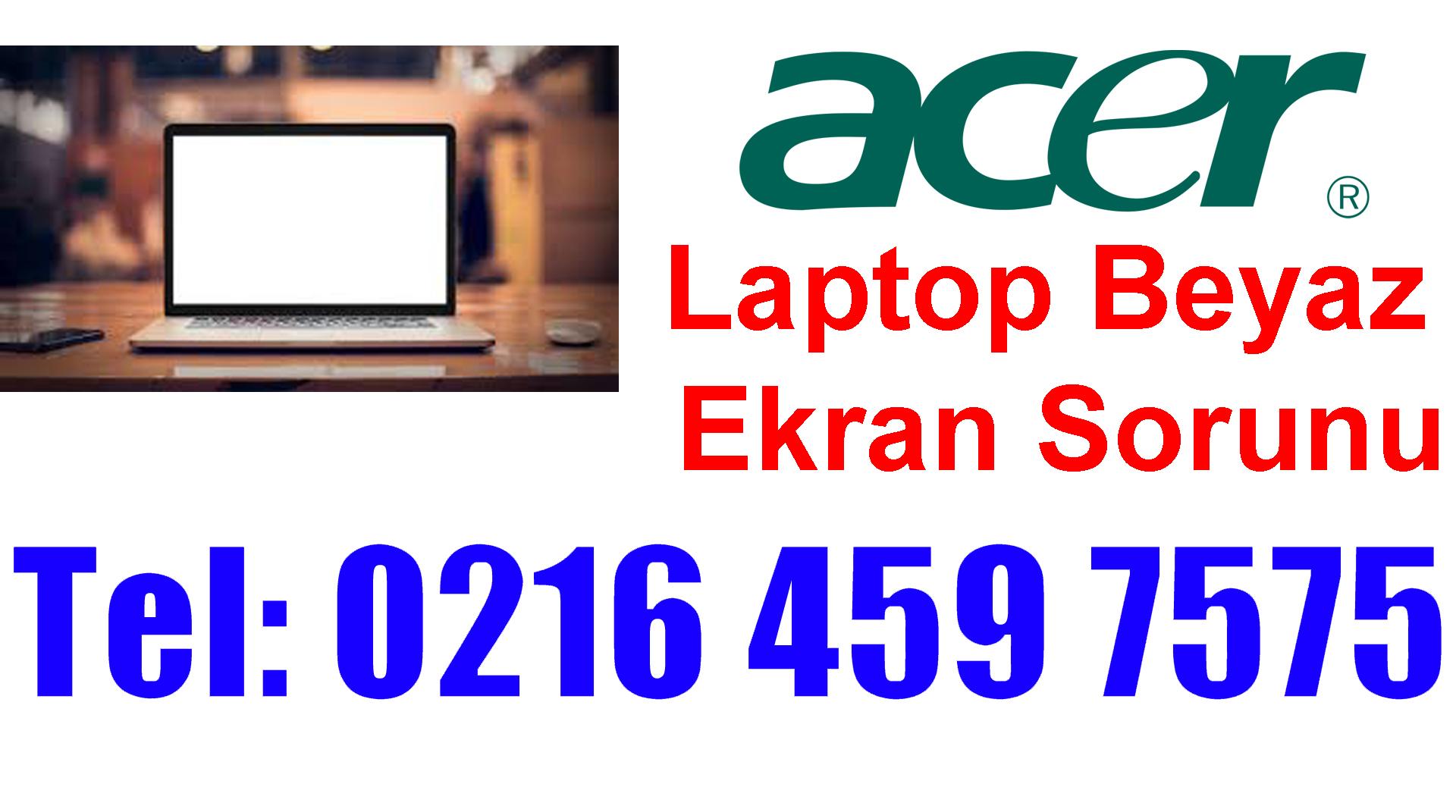 Acer Laptop Beyaz Ekran Sorunu