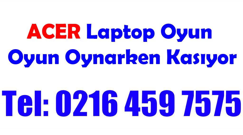 Acer Laptop Oyun Oyun Oynarken Kasıyor